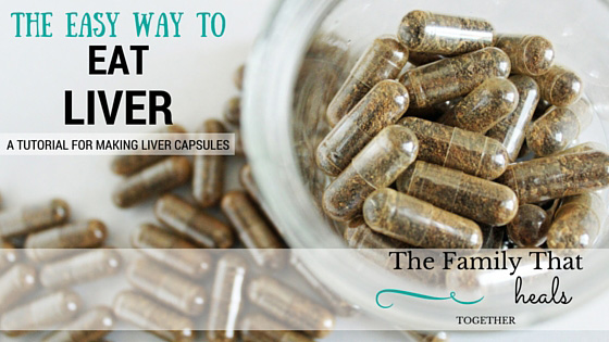 The Easy Way to Eat Liver- How to Make Liver Capsules from The Family That Heals Together