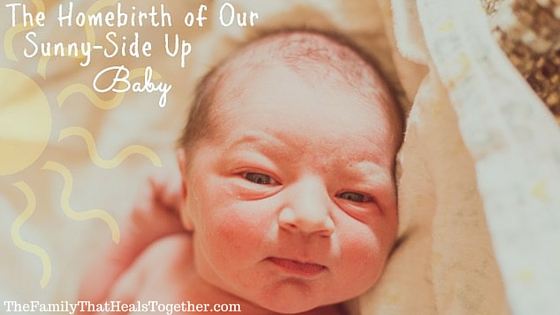 The Homebirth of Our Sunny Side Up Baby | The Family That Heals Together