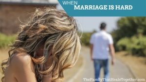 When Marriage is Hard | The Family That Heals Together