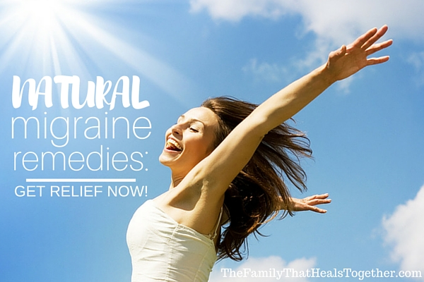 Natural Migraine Remedies: Get Relief Now! | The Family That Heals Together