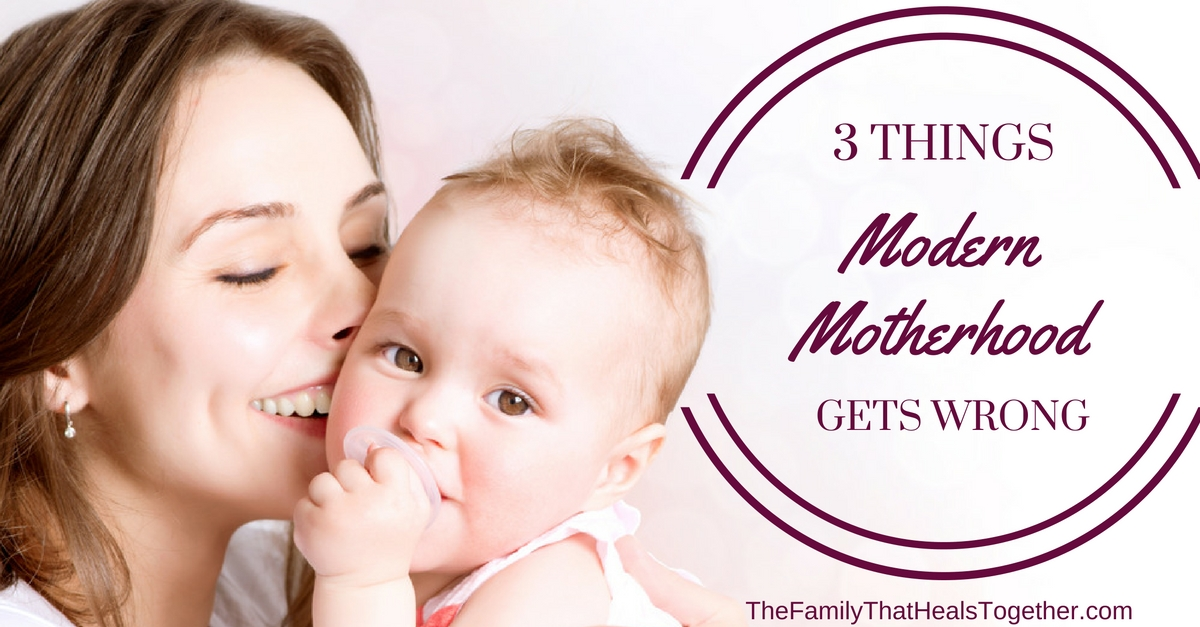 Three Things Modern Motherhood Gets Wrong   The Family That Heals Together