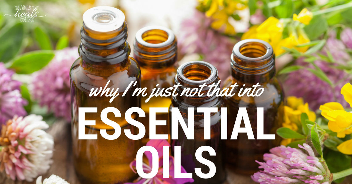Why I'm Just Not That Into Using Essential Oils | The Family That Heals Together
