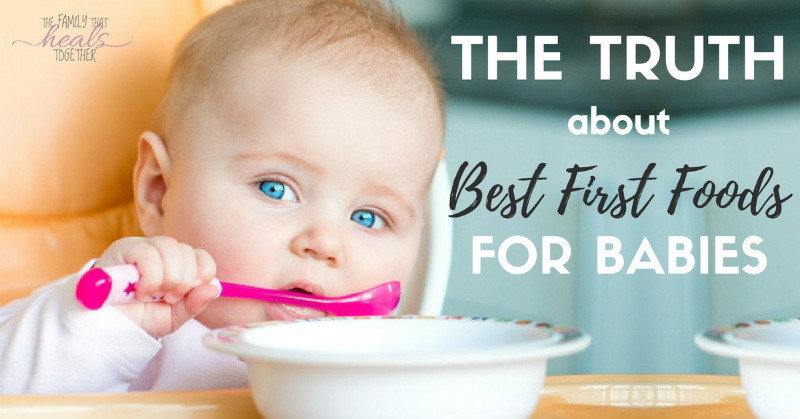 The Truth About the Best First Foods for Baby | The Family That Heals Together