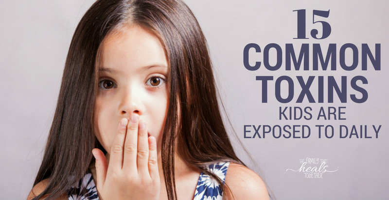 15 Common Toxic Chemicals Kids Are Exposed to Daily (& How to Avoid Them!) | The Family That Heals Together