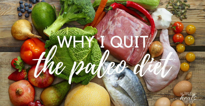 Why I Quit Paleo | The Family That Heals Together