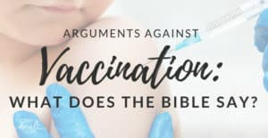 Arguments Against Vaccination: What Does the Bible Say?