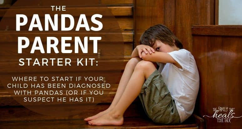 The PANDAS Parent Starter Kit (Where to start after a PANDAS diagnosis- or if you suspect it)