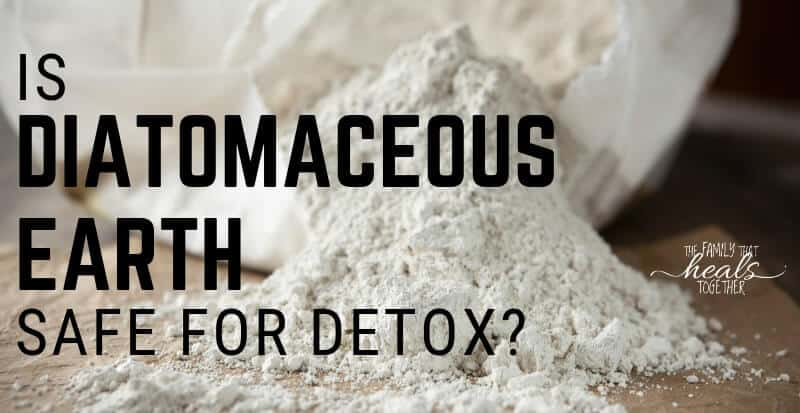 %%title%% Diatomaceous Earth Uses: Is It Safe For Detox? | The Family That Heals Together