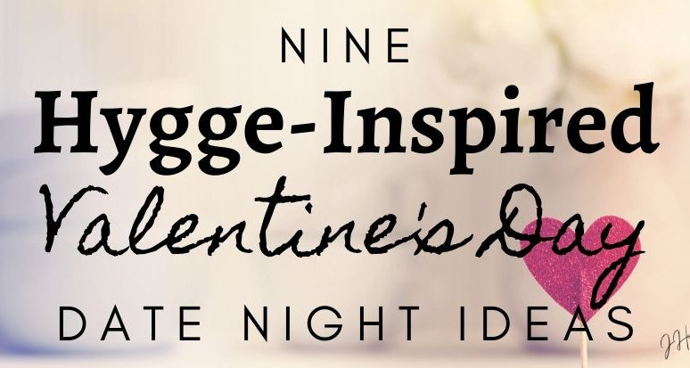 9 Hygge-Inspired Valentines Date Ideas | Jaclyn Harwell