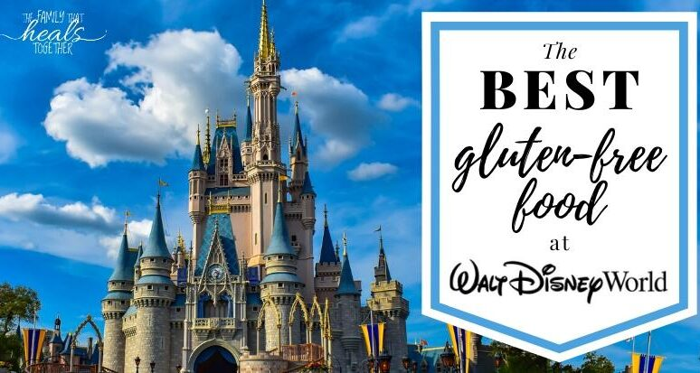 The Best Gluten Free Disney World Food | The Family That Heals Together